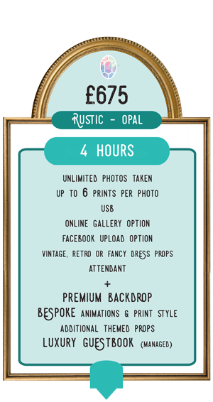 Rustic Photo Booth Hire Price - Opal Package £675. Includes: 4 hours, unlimited photos taken, up to 6 prints per picture, USB, online gallery option, Facebook upload option, Vintage, retro or fancy dress props, attendant, choice of premium backdrop, additional themed props, luxury guestbook (managed), bespoke print design and animations