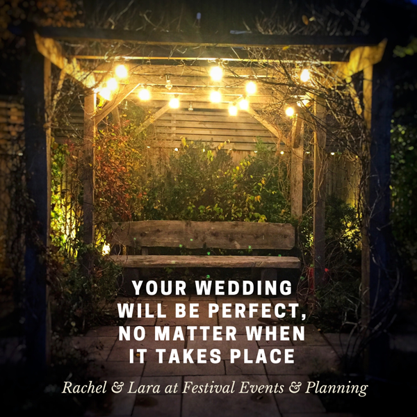 your wedding will be perfect no matter when it takes place - Rachel and Lara from Festival events and planning
